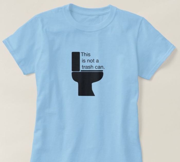 toilets aren't trash cans tshirt